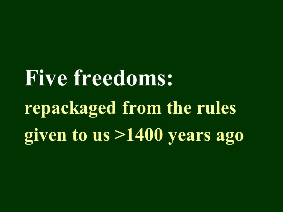 Five freedoms: repackaged from the rules given to us >1400 years ago