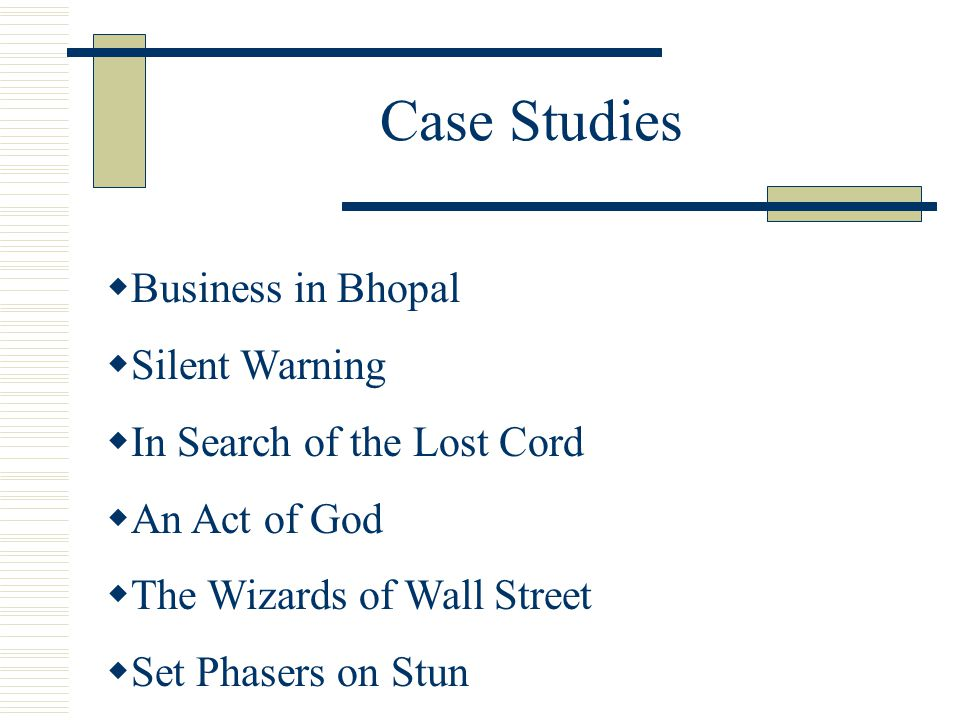  Business in Bhopal  Silent Warning  In Search of the Lost Cord  An Act of God  The Wizards of Wall Street  Set Phasers on Stun Case Studies