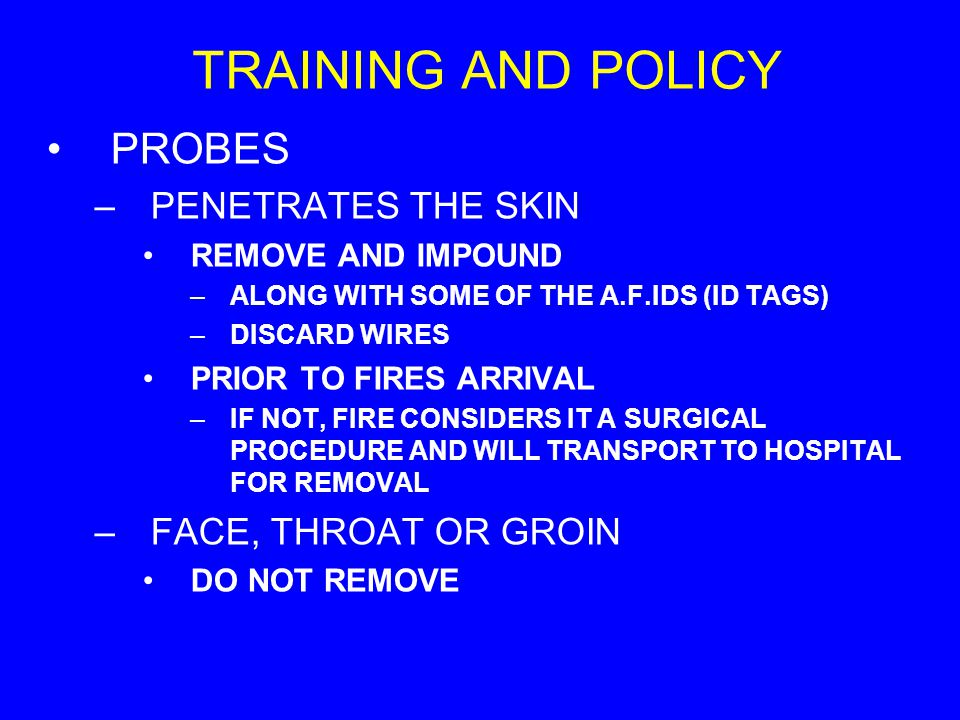 TRAINING AND POLICY PROBES –PENETRATES THE SKIN REMOVE AND IMPOUND –ALONG WITH SOME OF THE A.F.IDS (ID TAGS) –DISCARD WIRES PRIOR TO FIRES ARRIVAL –IF