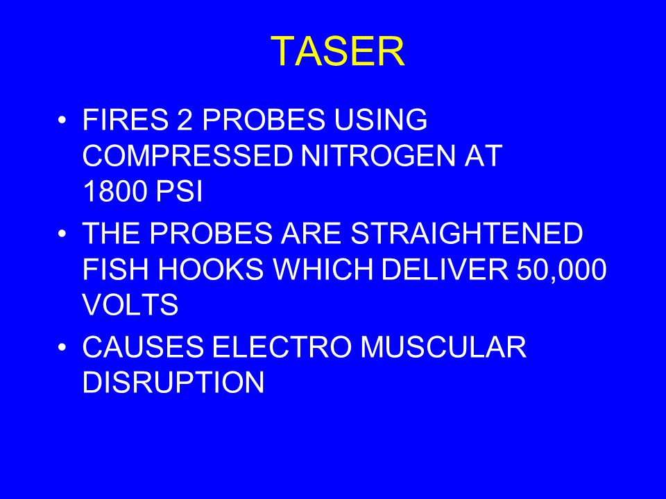 TASER FIRES 2 PROBES USING COMPRESSED NITROGEN AT 1800 PSI THE PROBES ARE STRAIGHTENED FISH HOOKS WHICH DELIVER 50,000 VOLTS CAUSES ELECTRO MUSCULAR D