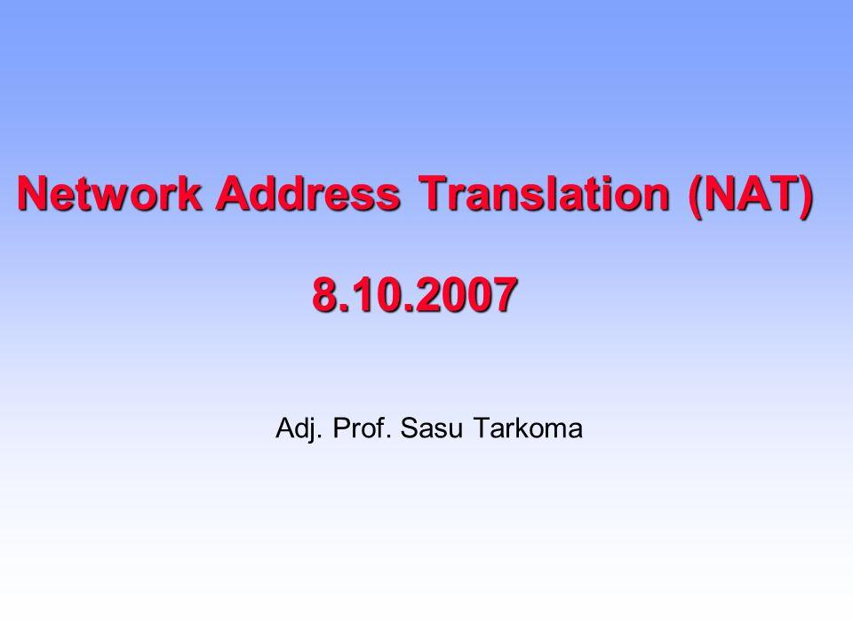 Network Address Translation (NAT) 8.10.2007 Adj. Prof. Sasu Tarkoma