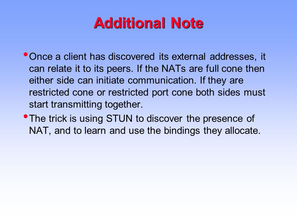 Additional Note Once a client has discovered its external addresses, it can relate it to its peers.