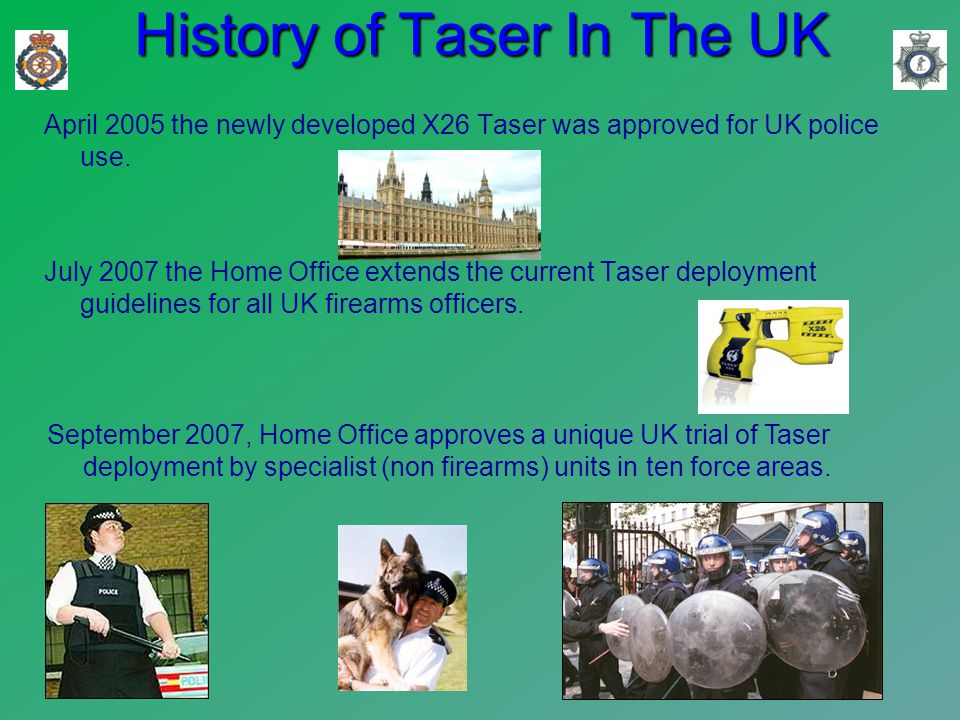 April 2005 the newly developed X26 Taser was approved for UK police use.