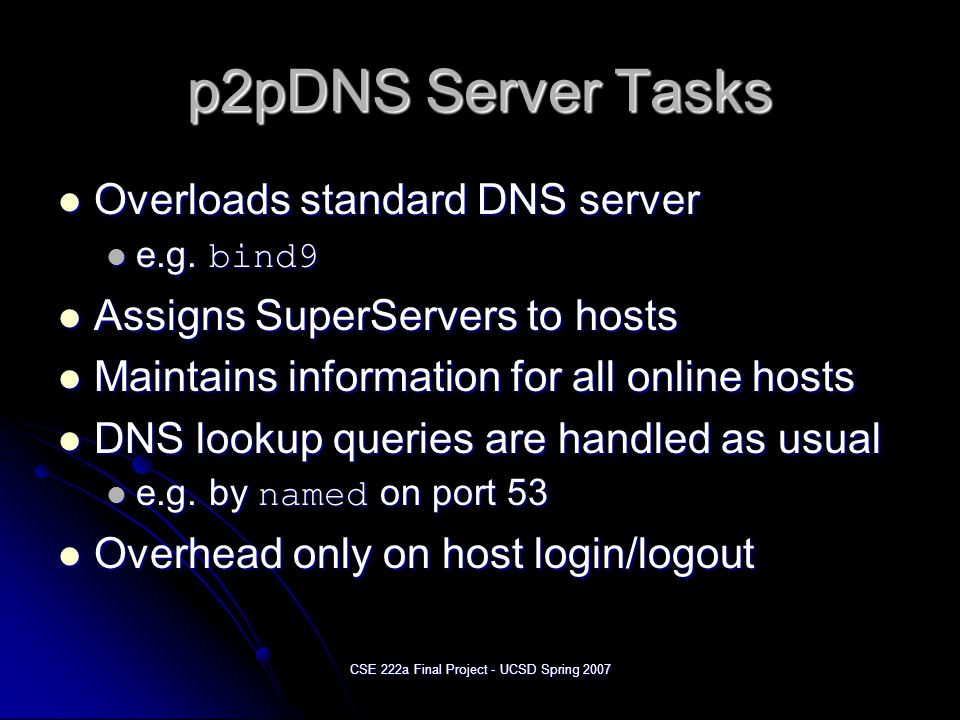 CSE 222a Final Project - UCSD Spring 2007 p2pDNS Server Table Username Unique username of a host Password Required for authentication of the host Hostname Permanent FQDN (e.g.