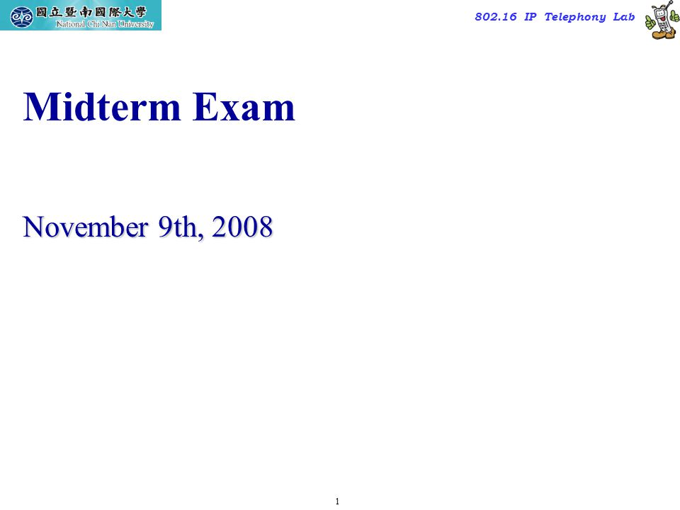 1 TAC2000/2000.7 802.16 IP Telephony Lab Midterm Exam November 9th, 2008