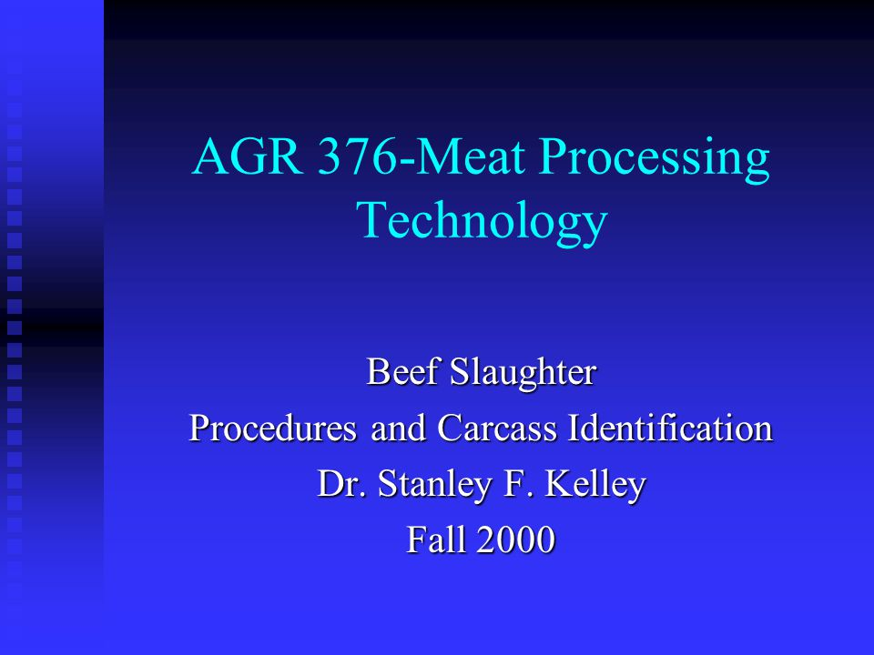 AGR 376-Meat Processing Technology Beef Slaughter Procedures and Carcass Identification Dr.