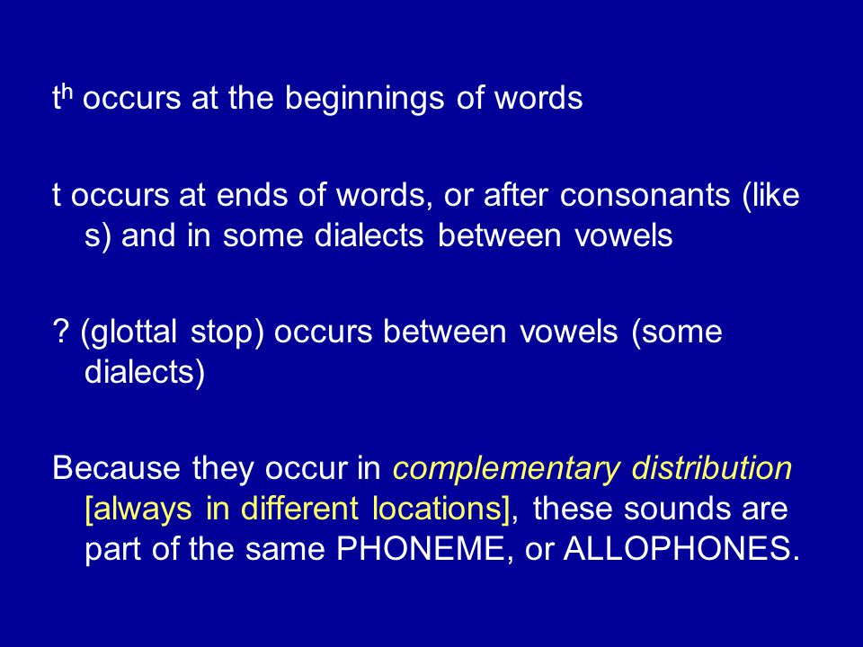 t h occurs at the beginnings of words t occurs at ends of words, or after consonants (like s) and in some dialects between vowels .