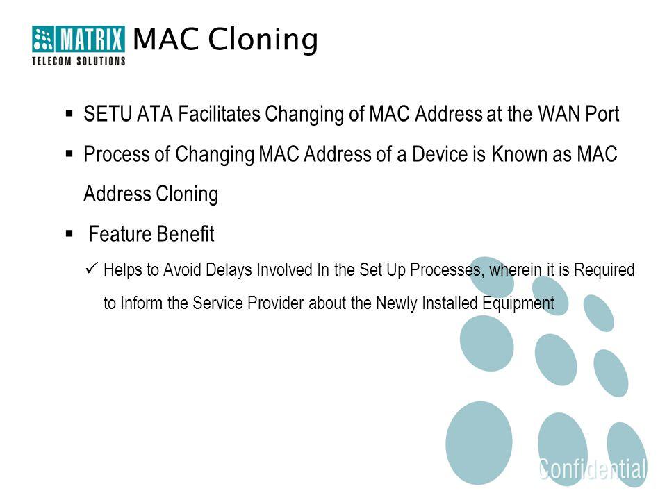 MAC Cloning  SETU ATA Facilitates Changing of MAC Address at the WAN Port  Process of Changing MAC Address of a Device is Known as MAC Address Cloni