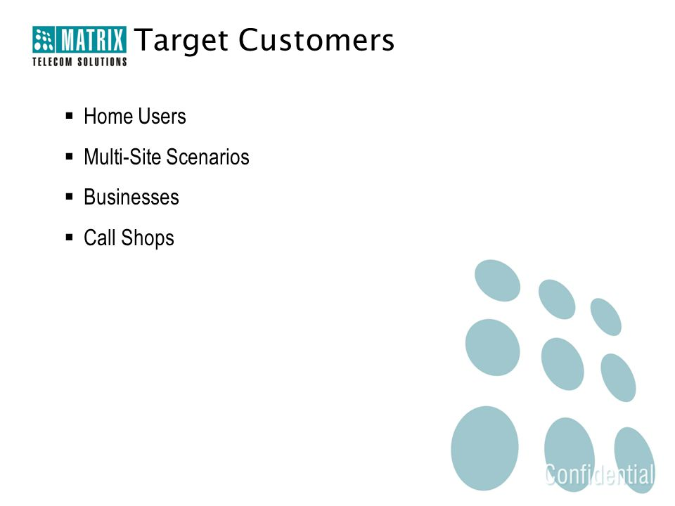 Target Customers  Home Users  Multi-Site Scenarios  Businesses  Call Shops