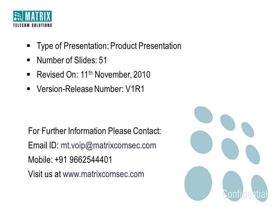  Type of Presentation: Product Presentation  Number of Slides: 51  Revised On: 11 th November, 2010  Version-Release Number: V1R1 For Further Info