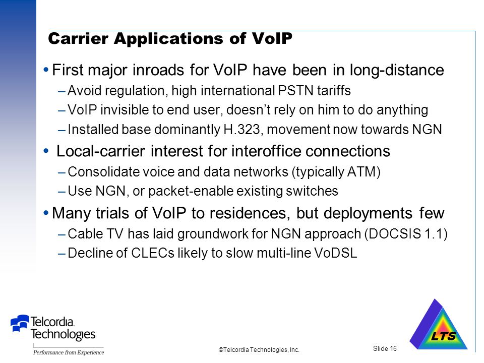 LTS ©Telcordia Technologies, Inc. Slide 15 International Voice Market Calls Terminated on PSTN Source: Telegeography 2001 (2001 figures were projectio