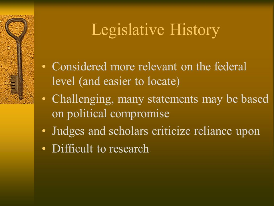 Legislative Intent Look at legislative history Legislative history – paper trail of the legislative process Committee reports, debate transcripts, speeches, witness testimony, studies