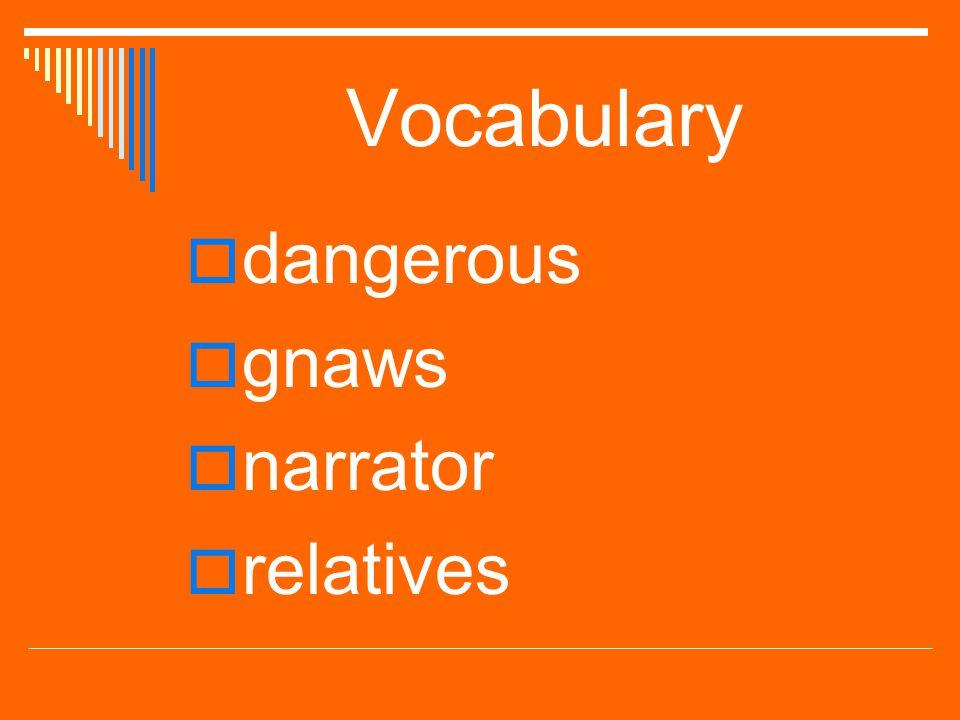 Vocabulary  dangerous  gnaws  narrator  relatives