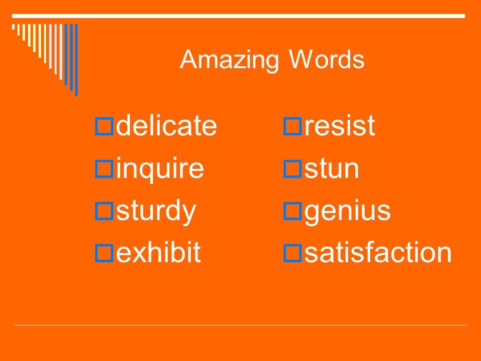 Amazing Words ddelicate iinquire ssturdy eexhibit rresist sstun ggenius ssatisfaction