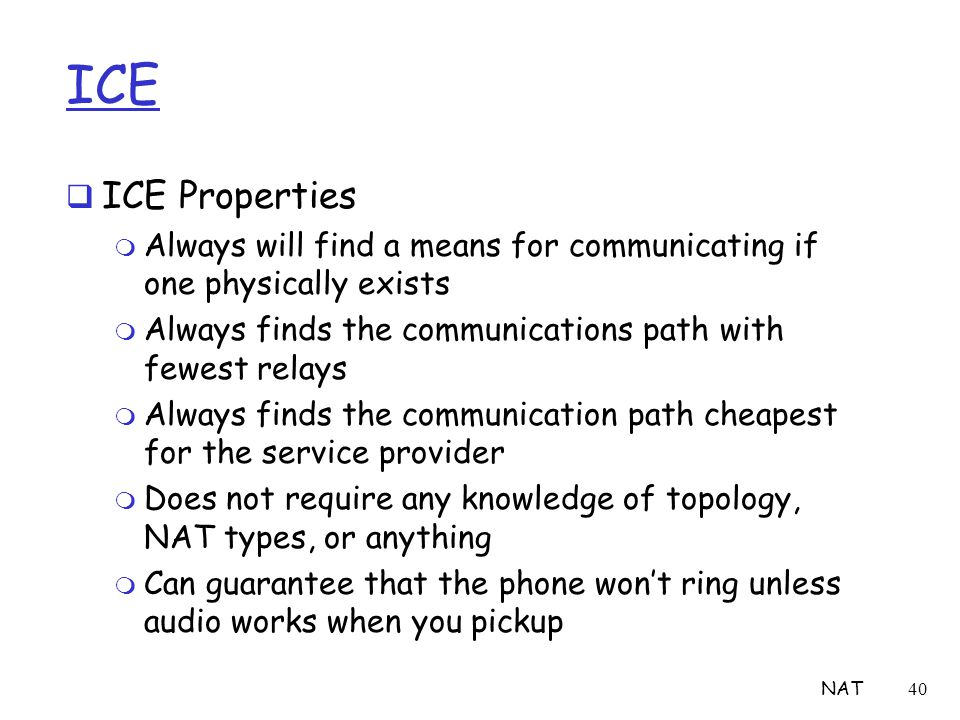NAT40 ICE  ICE Properties m Always will find a means for communicating if one physically exists m Always finds the communications path with fewest re