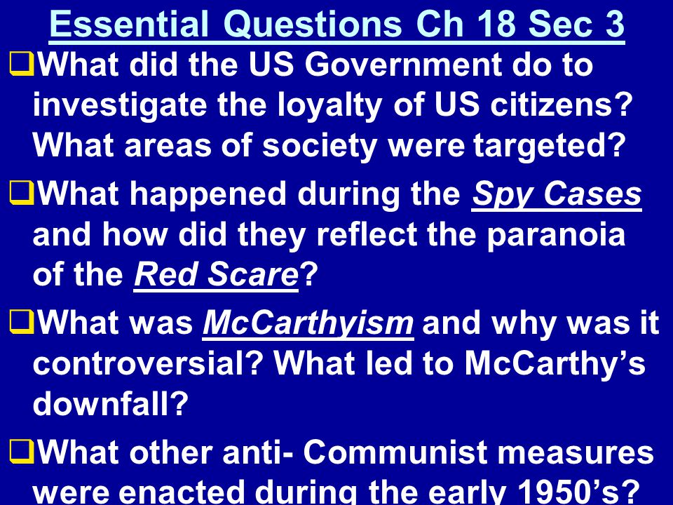Essential Questions Ch 18 Sec 3  What did the US Government do to investigate the loyalty of US citizens.