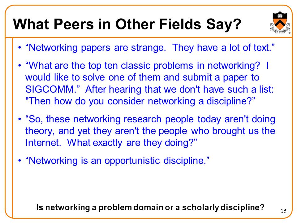 What Peers in Other Fields Say. Networking papers are strange.
