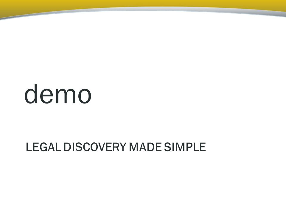 LEGAL DISCOVERY MADE SIMPLE demo