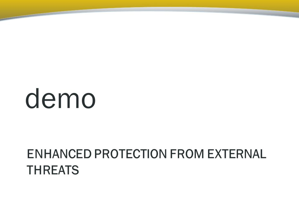 ENHANCED PROTECTION FROM EXTERNAL THREATS demo