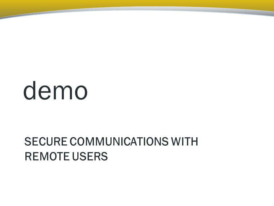 SECURE COMMUNICATIONS WITH REMOTE USERS demo