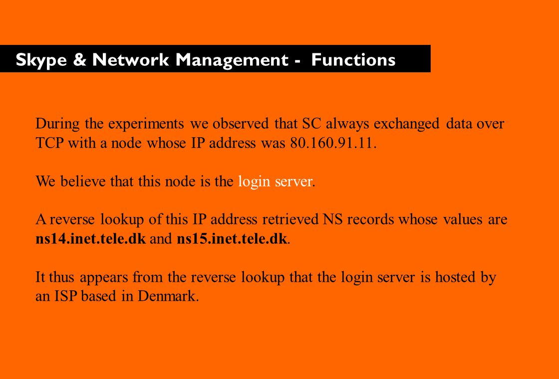 Skype & Network Management - Functions During the experiments we observed that SC always exchanged data over TCP with a node whose IP address was 80.1