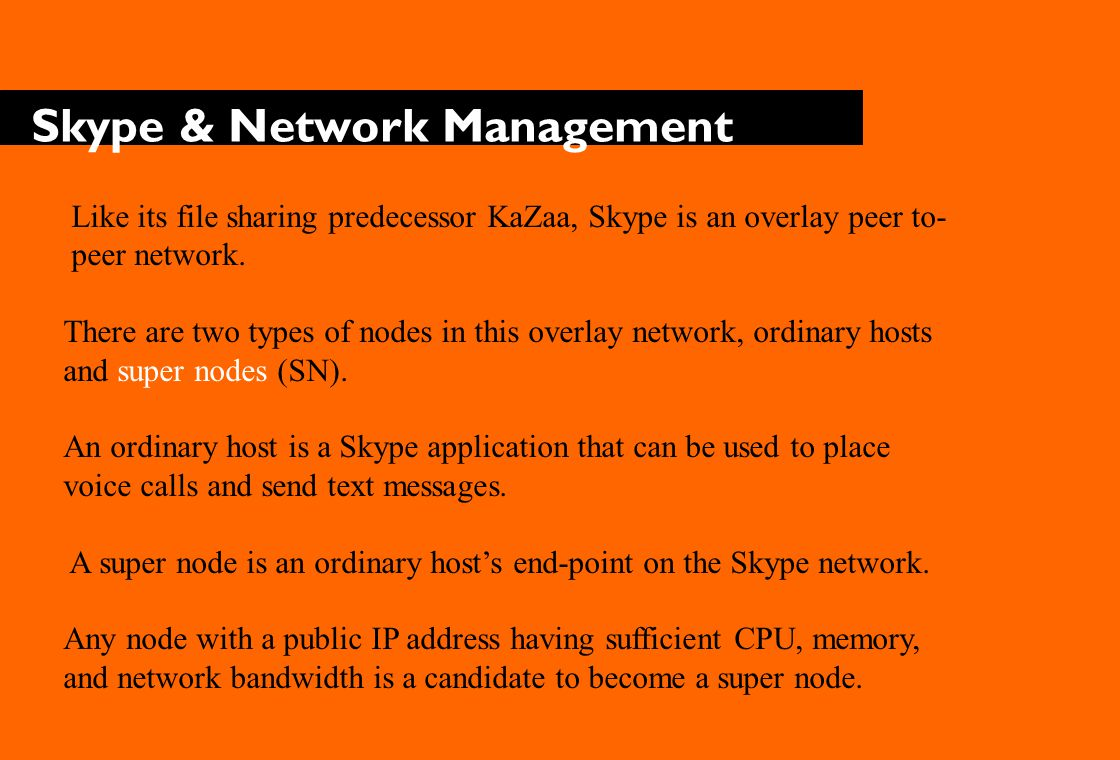 Skype & Network Management Although not a Skype node itself, the Skype login server is an important entity in the Skype network.
