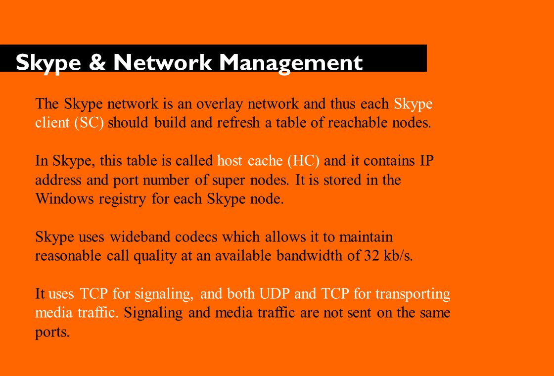 Skype & Network Management -Bootstrapping It was with one of these IP address and port entries a SC established a TCP connection when a user used that SC to log onto the Skype network for the first time after installation.