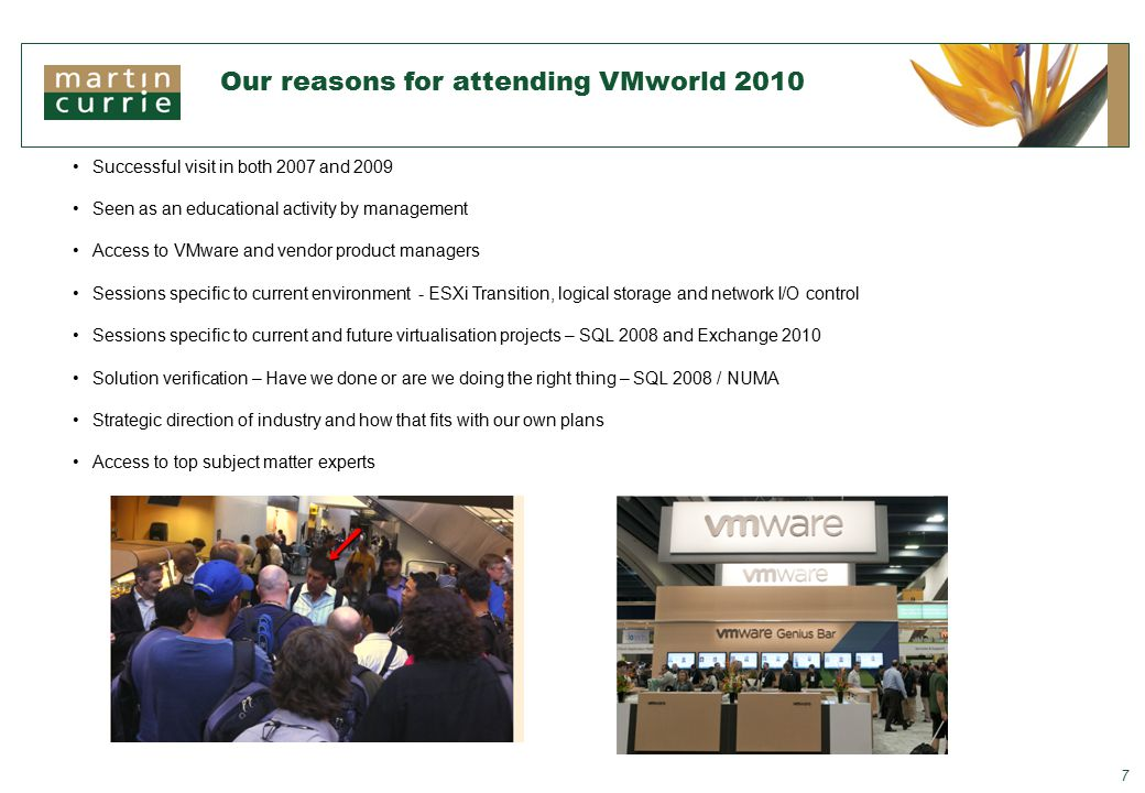 Our reasons for attending VMworld 2010 7 Successful visit in both 2007 and 2009 Seen as an educational activity by management Access to VMware and vendor product managers Sessions specific to current environment - ESXi Transition, logical storage and network I/O control Sessions specific to current and future virtualisation projects – SQL 2008 and Exchange 2010 Solution verification – Have we done or are we doing the right thing – SQL 2008 / NUMA Strategic direction of industry and how that fits with our own plans Access to top subject matter experts