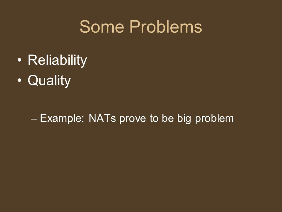 Some Problems Reliability Quality –Example: NATs prove to be big problem
