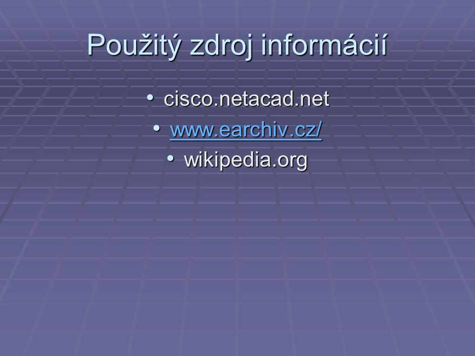 Použitý zdroj informácií cisco.netacad.net cisco.netacad.net www.earchiv.cz/ www.earchiv.cz/ www.earchiv.cz/ wikipedia.org wikipedia.org