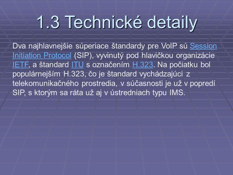 1.3 Technické detaily Dva najhlavnejšie súperiace štandardy pre VoIP sú Session Initiation Protocol (SIP), vyvinutý pod hlavičkou organizácie IETF, a štandard ITU s označením H.323.