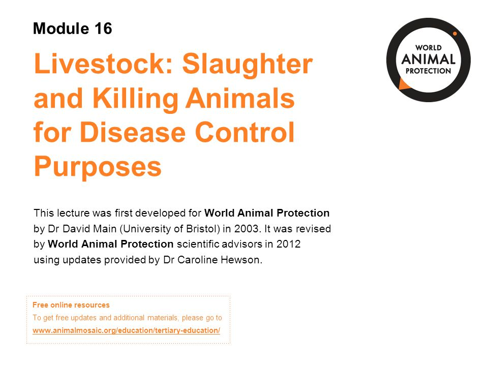Module 16: Livestock: Slaughter and Killing Animals for Disease Control Purposes Concepts in Animal Welfare © World Animal Protection 2014.