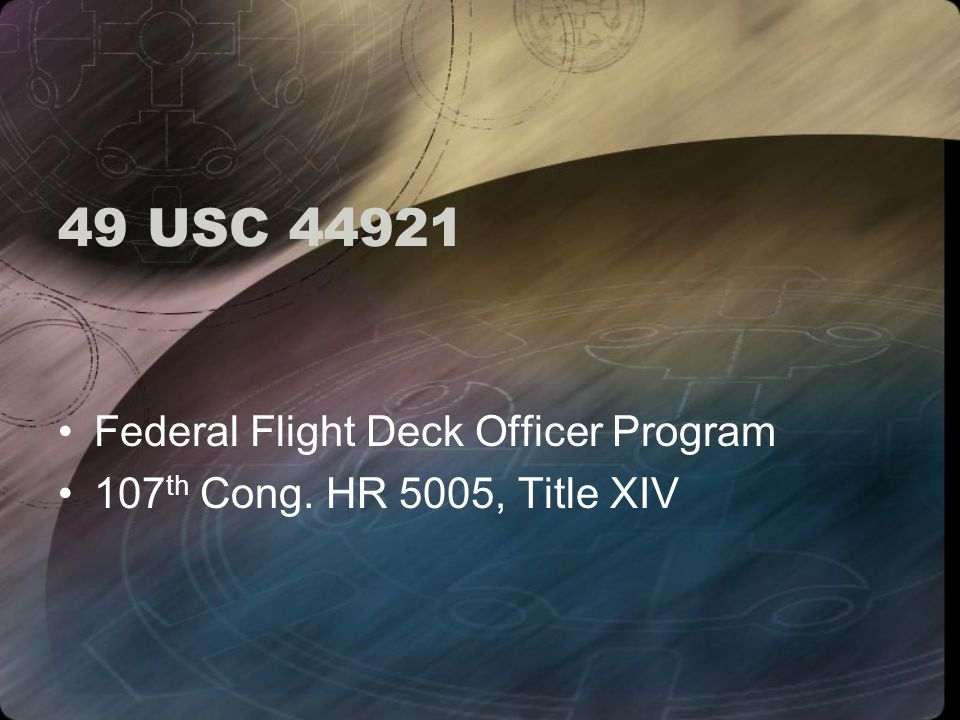 49 USC 44921 Federal Flight Deck Officer Program 107 th Cong. HR 5005, Title XIV