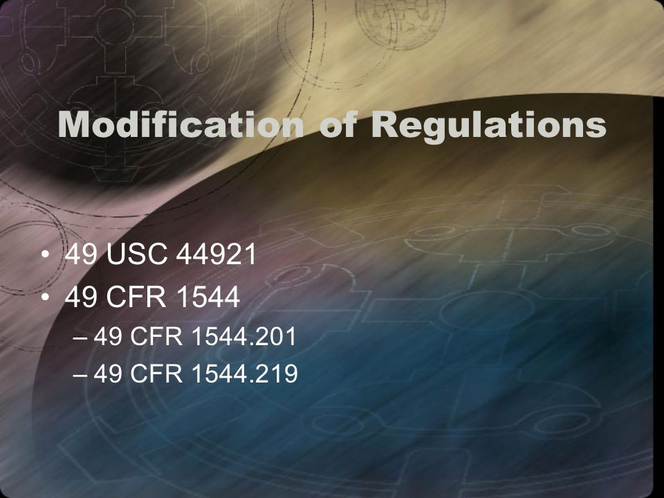 Modification of Regulations 49 USC 44921 49 CFR 1544 –49 CFR 1544.201 –49 CFR 1544.219