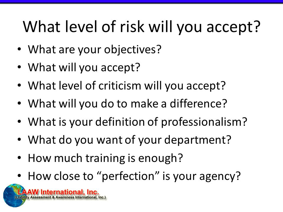 What level of risk will you accept. What are your objectives.