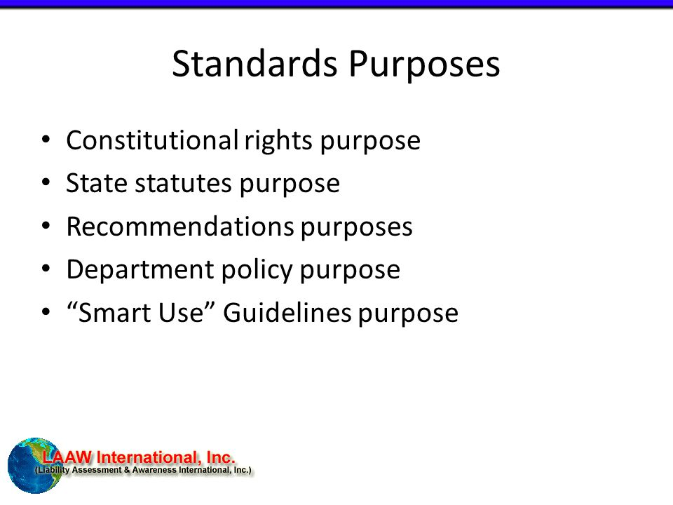 Standards Purposes Constitutional rights purpose State statutes purpose Recommendations purposes Department policy purpose Smart Use Guidelines purpose