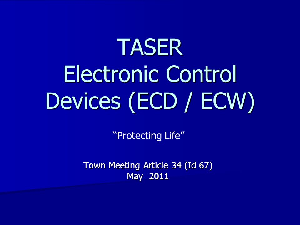 "TASER Electronic Control Devices (ECD / ECW) Town Meeting Article 34 (Id 67) May 2011 ""Protecting Life"""