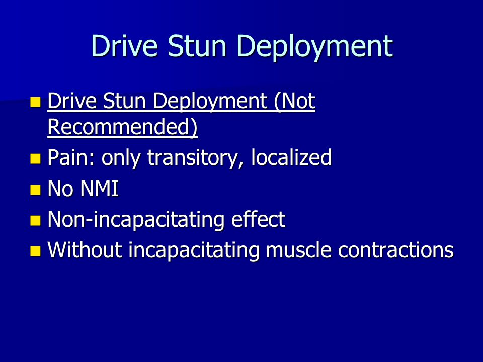 Drive Stun Deployment Drive Stun Deployment (Not Recommended) Drive Stun Deployment (Not Recommended) Pain: only transitory, localized Pain: only tran