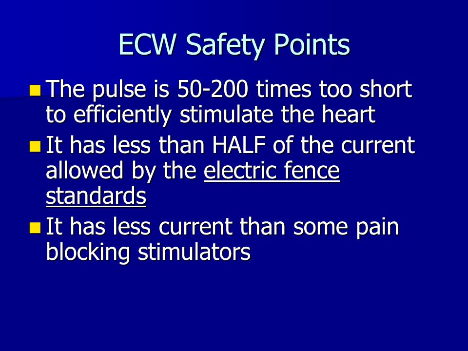 ECW Safety Points The pulse is 50-200 times too short to efficiently stimulate the heart The pulse is 50-200 times too short to efficiently stimulate