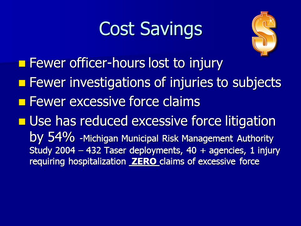 Cost Savings Fewer officer-hours lost to injury Fewer officer-hours lost to injury Fewer investigations of injuries to subjects Fewer investigations o