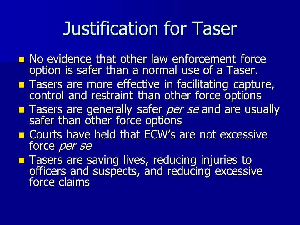 Justification for Taser No evidence that other law enforcement force option is safer than a normal use of a Taser. No evidence that other law enforcem