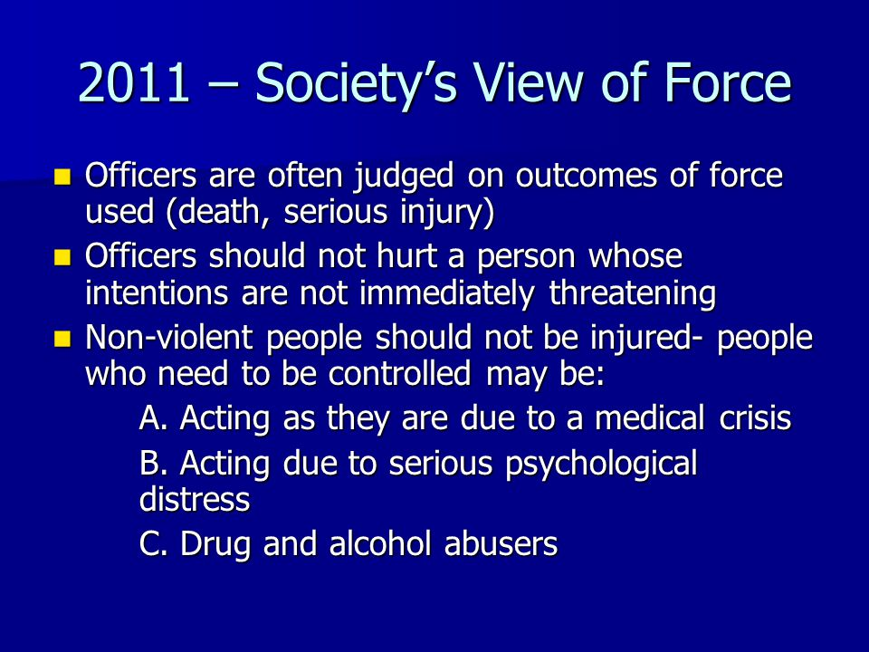 2011 – Society's View of Force Officers are often judged on outcomes of force used (death, serious injury) Officers are often judged on outcomes of fo