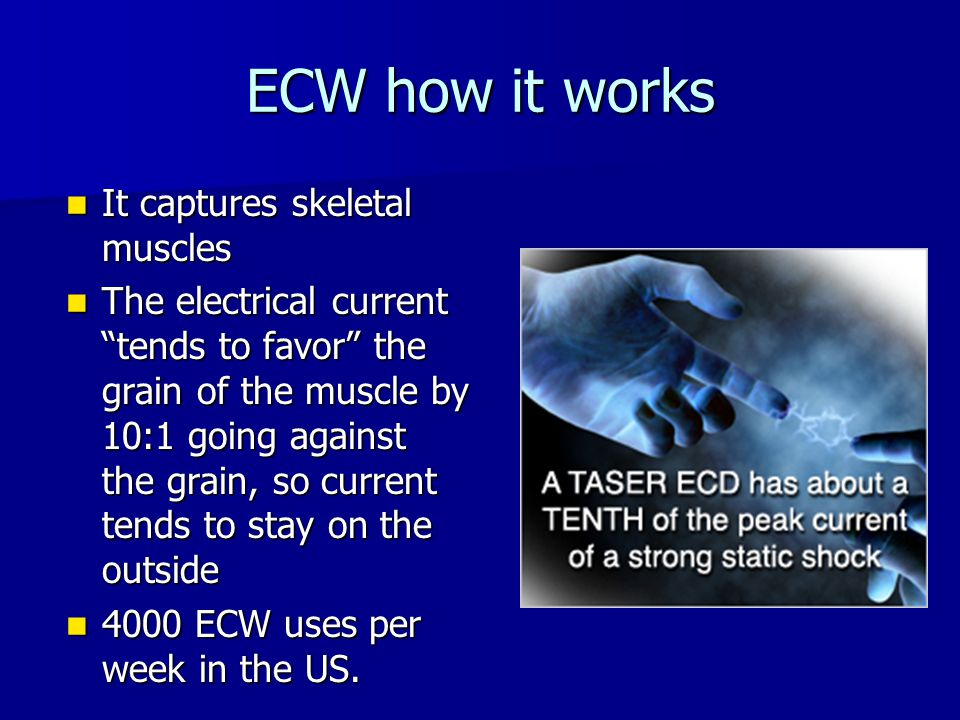 ECW's have more accountability features than other force options Records every safety activation, trigger pull, arc, etc.