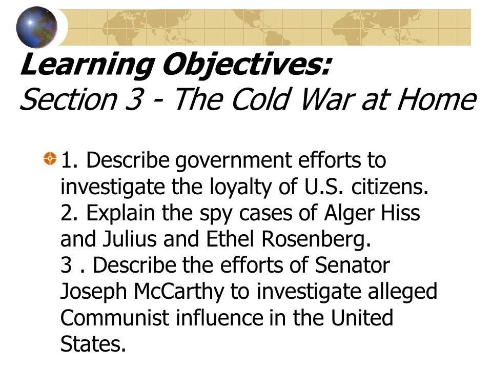 Learning Objectives: Section 3 - The Cold War at Home 1.