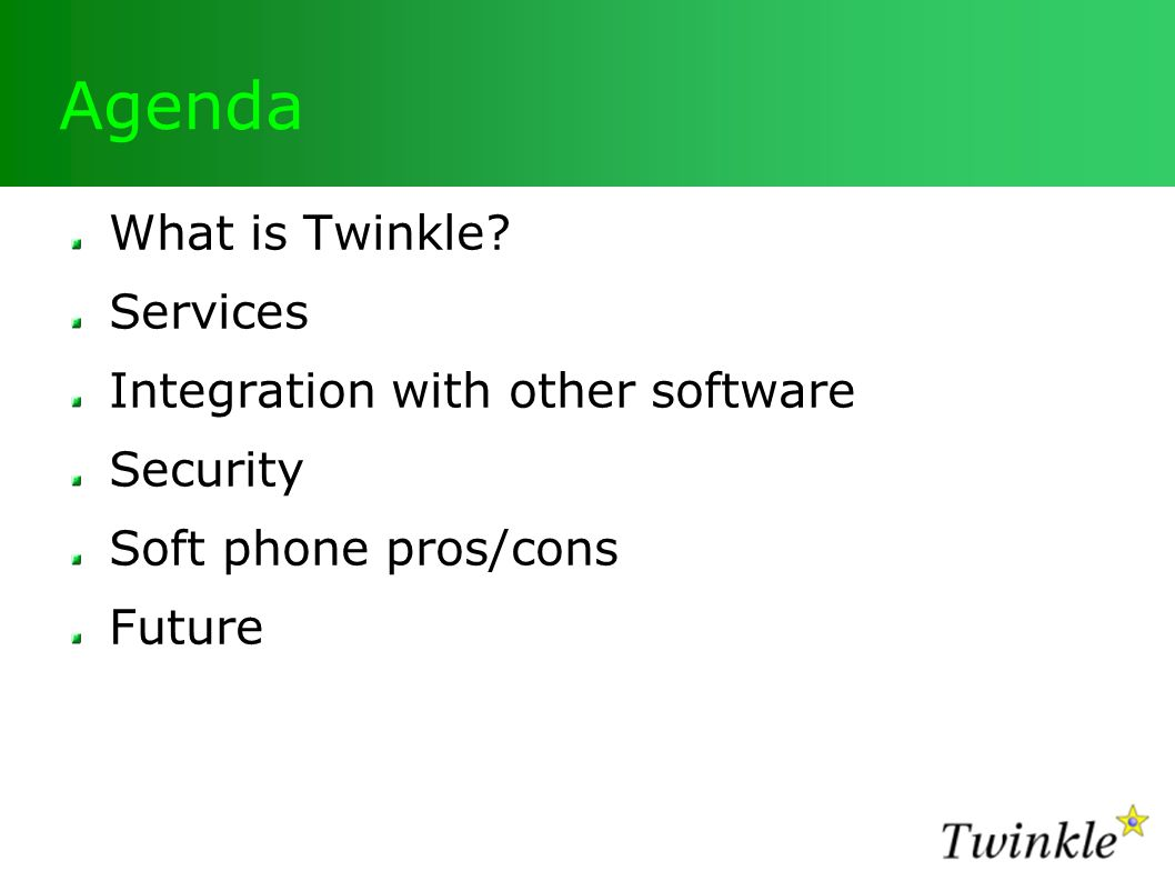 Agenda What is Twinkle.