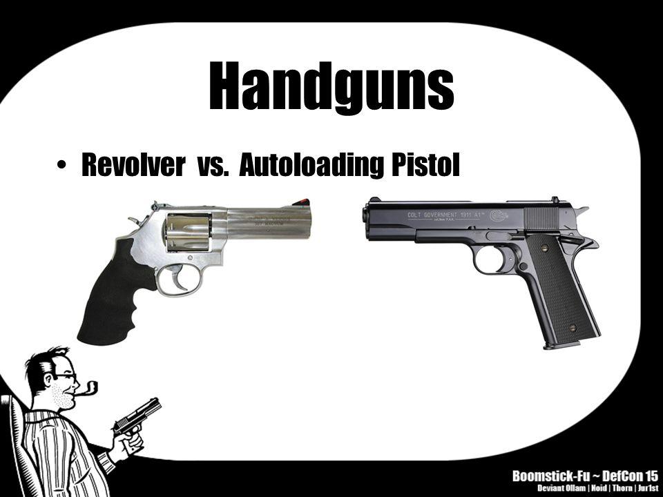 Handguns Revolver vs. Autoloading Pistol