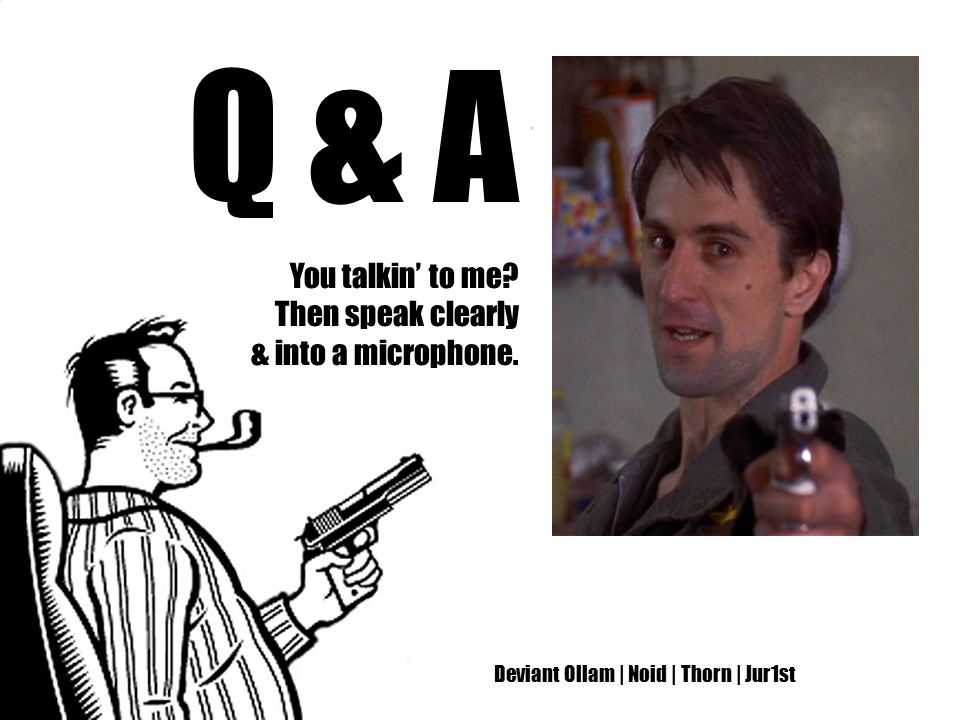 Deviant Ollam | Noid | Thorn | Jur1st Q & A You talkin' to me? Then speak clearly & into a microphone.