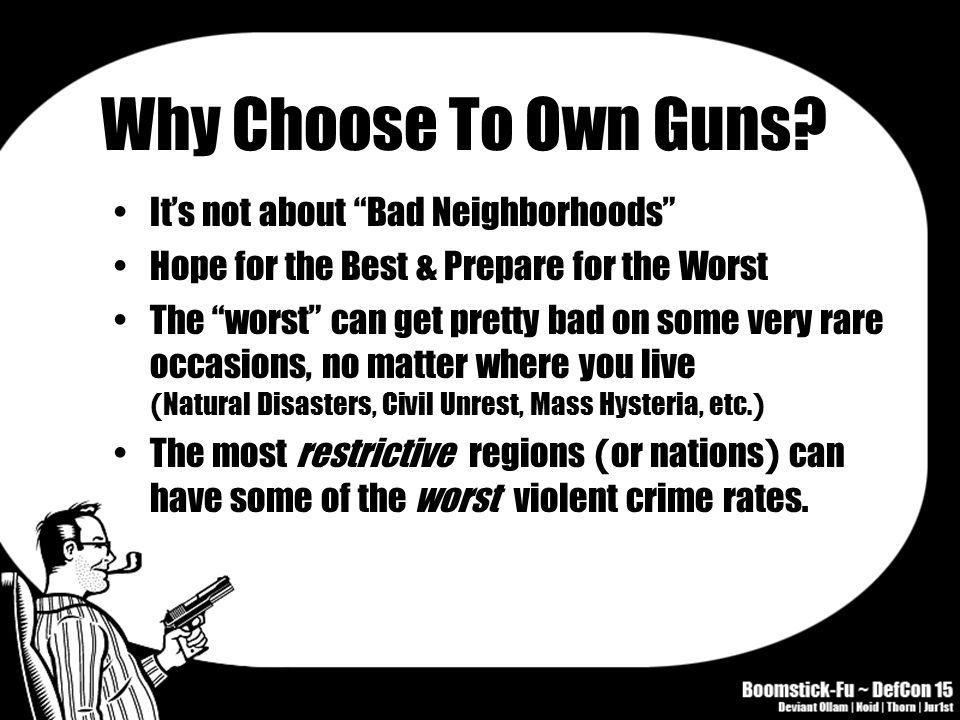 """Why Choose To Own Guns? It's not about """"Bad Neighborhoods"""" Hope for the Best & Prepare for the Worst The """"worst"""" can get pretty bad on some very rare"""