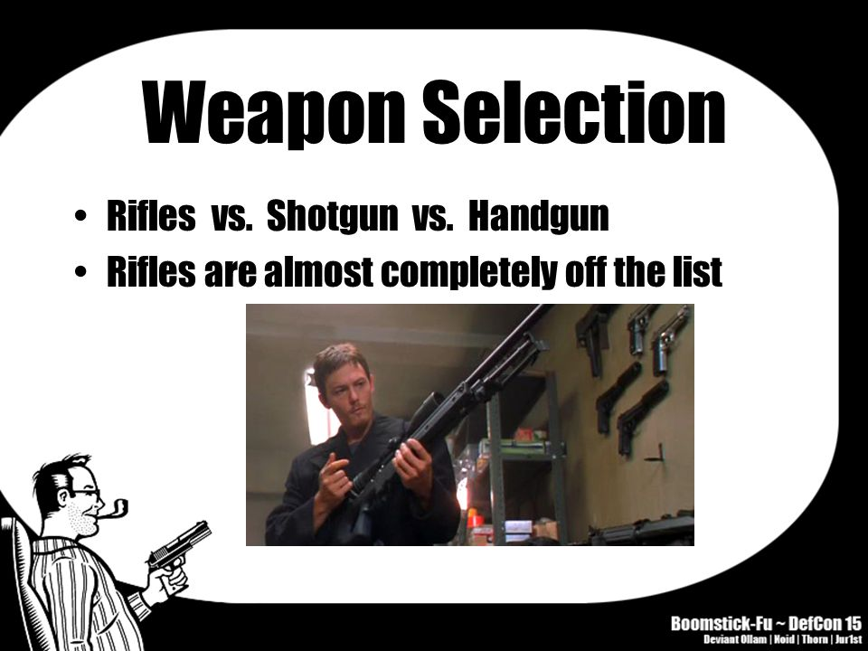 Weapon Selection Rifles vs. Shotgun vs. Handgun Rifles are almost completely off the list