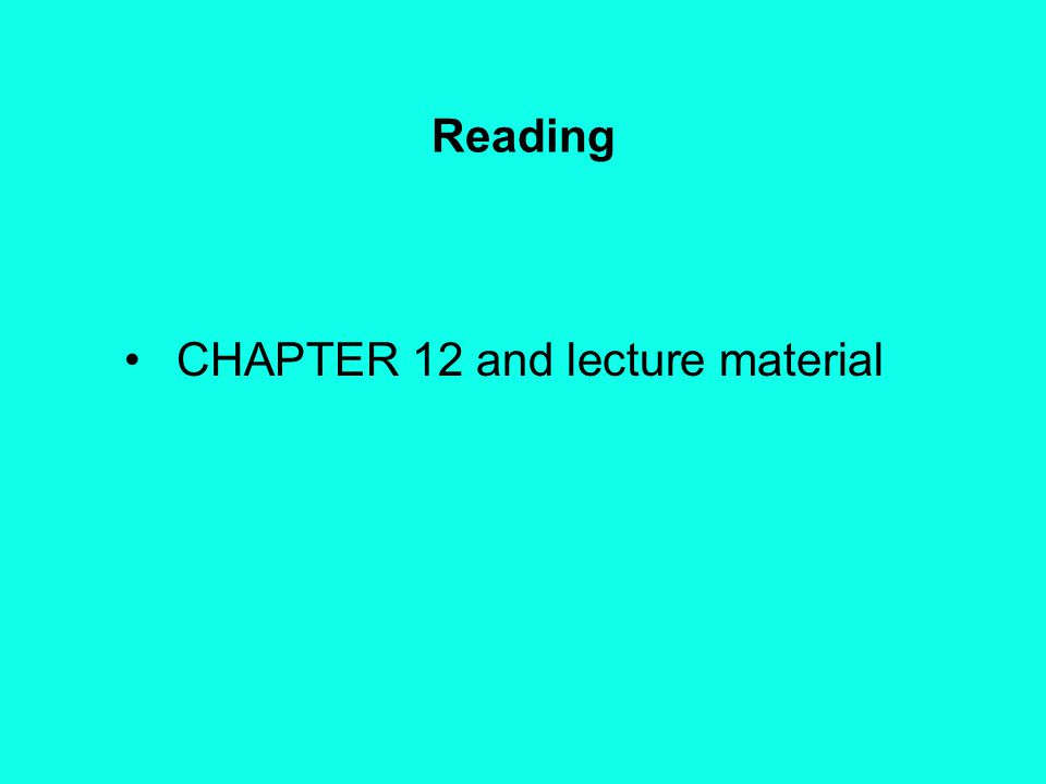 Reading CHAPTER 12 and lecture material
